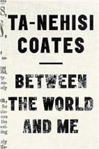 "Review of ""Between the World and Me"" by Ta-Nehisi Coates"