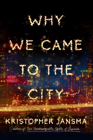 "Review of ""Why We Came to the City"" by Kristopher Jansma"