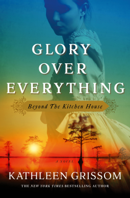 "Review of ""Glory Over Everything: Beyond the Kitchen House"" by Kathleen Grissom"