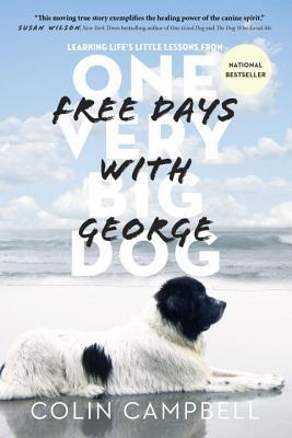 "Review of ""Free Days with George: Learning Life's Little Lessons from One Very Big Dog"" by Colin Campbell"