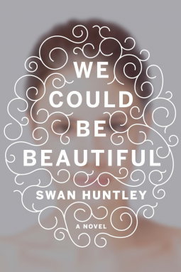 "Review of ""We Could Be Beautiful"" by Swan Huntley"